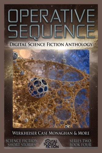 Operative Sequence: Digital Science Fiction Anthology: Volume 4 (Digital Science Fiction Short Stories Series Two)