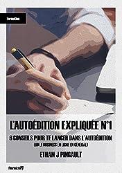6 CONSEILS POUR TE LANCER DANS L'AUTOEDITION (OU LE BUSINESS EN LIGNE EN GENERAL): L'AUTOÉDITION EXPLIQUÉE N°1