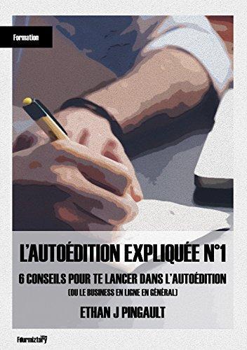 Couverture du livre 6 CONSEILS POUR TE LANCER DANS L'AUTOEDITION (OU LE BUSINESS EN LIGNE EN GENERAL): L'AUTOÉDITION EXPLIQUÉE N°1