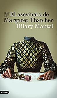 El asesinato de Margaret Thatcher par Hilary Mantel