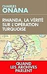 Rwanda, la vérité sur l'opération Turquoise: Quand les archives parlent par Onana
