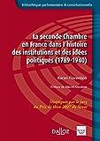 La seconde chambre en France dans l'histoire des institu. et des idées politiques (1789-1940)