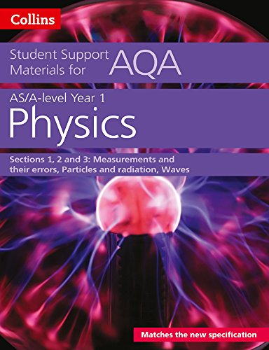 AQA A level Physics Year 1 & AS Sections 1, 2 and 3: Measurements and their errors, Particles and radiation, Waves (Collins Student Support Materials)