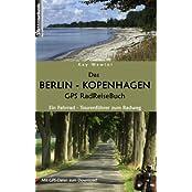 Das Berlin - Kopenhagen GPS RadReiseBuch: Ein Fahrrad-Tourenführer zum Radweg. Mit GPS-Daten zum Download
