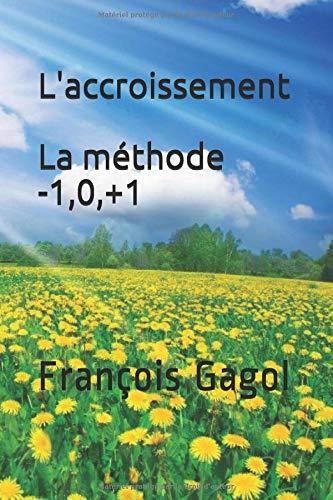 L'accroissement: La méthode -1,0,+1 par François Gagol