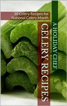 Celery Recipes: 30 Celery Recipes for National Celery Month (English Edition) par [A Holiday Chef]