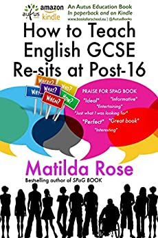 How to Teach GCSE English Re-sits to Disaffected Students at Post-16 by [Rose, Matilda]