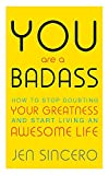 You Are a Badass: How to Stop Doubting Your Greatness and Start Living an Awesome Lif...