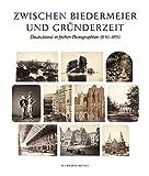 Zwischen Biedermeier und Gründerzeit: Deutschland in frühen Photographien 1840-1890 aus der Sammlung Siegert -