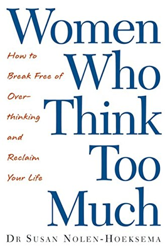 Women Who Think Too Much: How to break free of overthinking and reclaim your life (English Edition) por Susan Nolen-Hoeksema