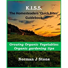 Homesteaders 'Quick Bites' Guidebook - Growing Organic vegetables: Organic gardening tips (K.I.S.S Quick Bites 5) (English Edition)