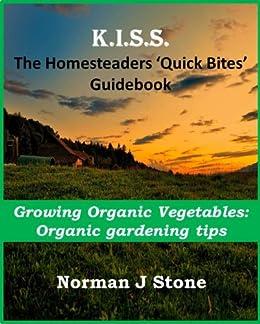 Homesteaders 'Quick Bites' Guidebook - Growing Organic vegetables: Organic gardening tips (K.I.S.S Quick Bites 5) (English Edition) von [Stone, Norman J]