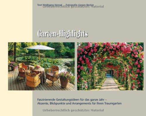 Preisvergleich Produktbild Garten-Highlights: Faszinierende Gestaltungsideen für das ganze Jahr – Akzente, Blickpunkte und Arrangements für Ihren Traumgarten