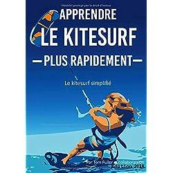 Apprendre Le Kitesurf Plus Rapidement: Le kitesurf simplifié