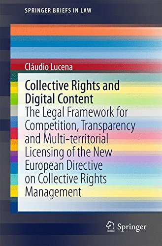 Collective Rights and Digital Content: The Legal Framework for Competition, Transparency and Multi-territorial Licensing of the New European Directive ... Rights Management (SpringerBriefs in Law)