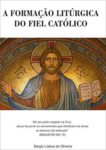 A FORMAÇÃO LITÚRGICA DO FIEL CATÓLICO (Formação Liturgica) (Portuguese Edition)