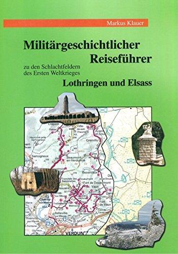 Militärgeschichtlicher Reiseführer zu den Schlachtfeldern des Ersten Weltkrieges in Lothringen und im Elsass