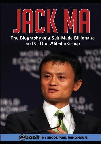 jack-ma-the-biography-of-a-self-made-billionaire-and-ceo-of-alibaba-group