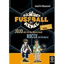 Die Wilden Fußballkerle - Doppelband 6: Jojo, der mit der Sonne tanzt; Rocce, der Zauberer. Zwei Romane in einem Band