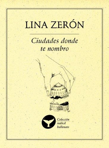 Ciudades donde te nombro (Colección la furia del pez) por Lina Zerón