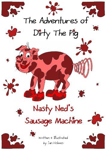 The Adventures of Dirty the Pig: Nasty Ned's Sausage Machine (English Edition) - Nasty Pig
