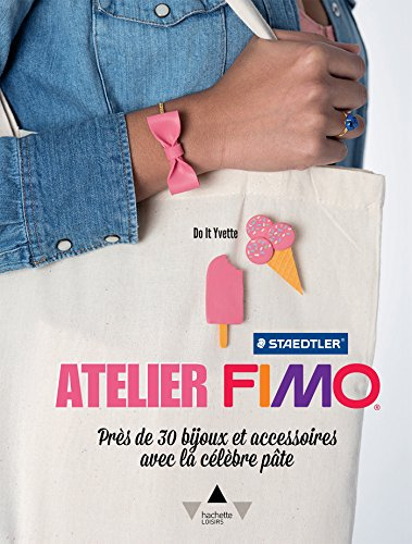 Atelier Fimo: Près de 30 bijoux et accessoires avec la célèbre pâte