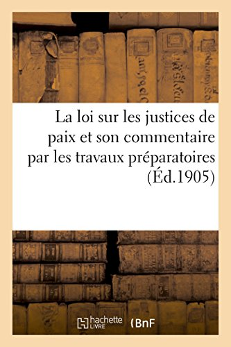 La loi sur les justices de paix et son commentaire par les travaux préparatoires