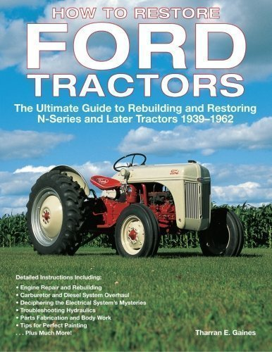 How to Restore Ford Tractors: The Ultimate Guide to Rebuilding and Restoring N-series and Later Tractors 1939-1962 Ill Edition by Tharren E. Gaines published by Voyageur Press Inc.,U.S. (2008)