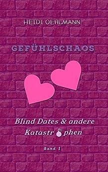 Gefühlschaos: Blind Dates & andere Katastrophen von [Oehlmann, Heidi]