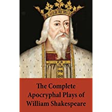 The Complete Apocryphal Plays of William Shakespeare: Arden Of Faversham + A Yorkshire Tragedy + The Lamentable Tragedy Of Locrine + Mucedorus The King's ... Prodigal + The Puritaine W (English Edition)
