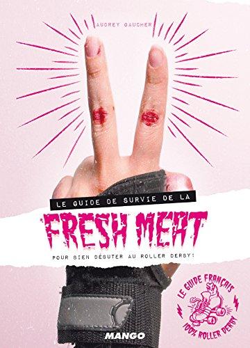 Le guide de survie de la fresh meat pour bien débuter au roller derby ! (Sports extrêmes) por Audrey Gaucher