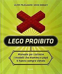 Lego proibito. Manuale per costruire i modelli che mamma e papà ti hanno sempre vietato