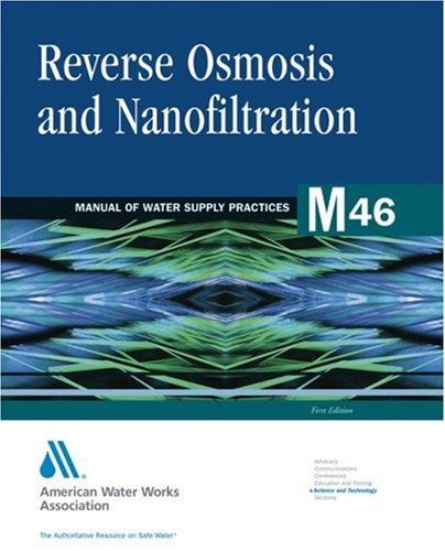 Reverse Osmosis and Nanofiltration (M46), 2e (AWWA Manuals)
