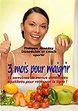 3 MOIS POUR MAIGRIR: 12 semaines de menus diététiques et équilibrés pour retrouver la ligne...