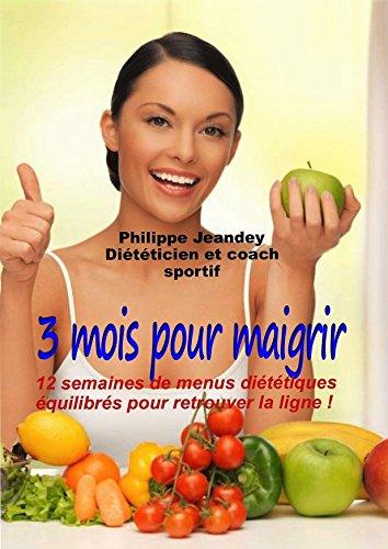 3 MOIS POUR MAIGRIR: 12 semaines de menus diététiques et équilibrés pour retrouver la ligne