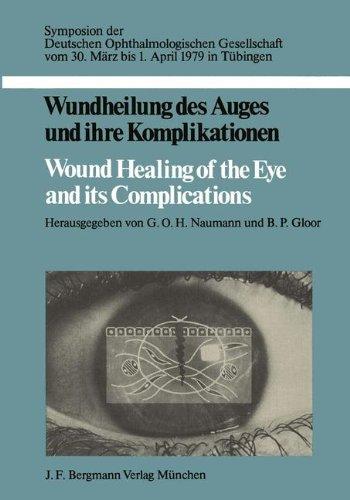 Wundheilung des Auges und ihre Komplikationen / Wound Healing of the Eye and its Complications: Symposion der Deutschen Ophthalmologischen . . . (German, English and French Edition)