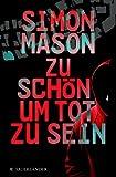 Zu schön, um tot zu sein von Simon Mason