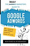 The Smart Marketer's Guide to Google Adwords by Noa Eshed (2016-06-07)