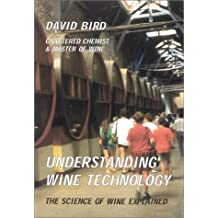 Understanding Wine Technology: The Science of Wine Explained by David Bird (2005-01-02)