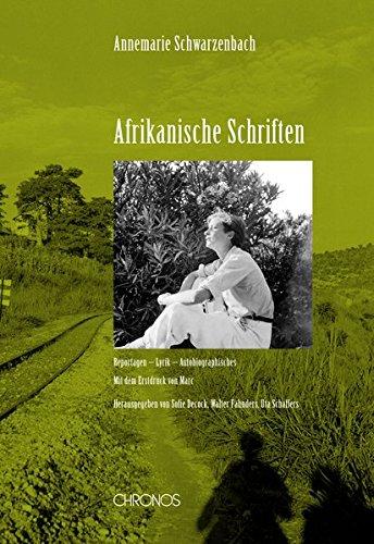 Afrikanische Schriften: Reportagen - Lyrik - Autobiographisches. Mit dem Erstdruck von 'Marc' (Schweizer Texte, Neue Folge)