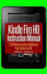 Kindle Fire HD Instruction Manual: The Ultimate Guide to Mastering Your Kindle Fire HD