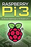 #8: Raspberry Pi: An Ultimate Walkthrough to The Raspberry Pi 3: A Complete Beginners Guide Into Starting Your Own Raspberry Pi 3 Projects