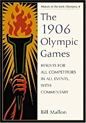 The 1906 Olympic Games: Results for All Competitors in All Events, with Commentary (History of the Early Olympic Games) by Bill Mallon (2009-03-30)