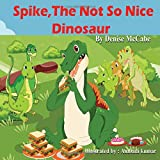 Spike, the not so nice dinosaur (Bedtime Stories For Kids Ages 3-8): Short Stories for Kids, Kids Books, Bedtime Stories For Kids, Children's Picture Books, Teac)