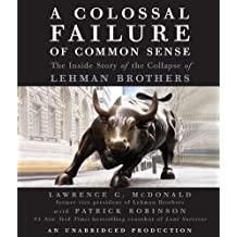 A Colossal Failure of Common Sense: The Inside Story of the Collapse of Lehman Brothers