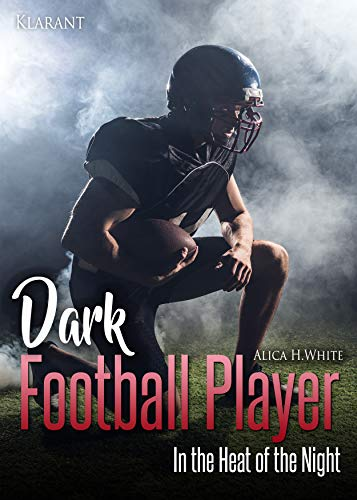 Dark Football Player. In the Heat of the Night (Football Romance 3) von [White, Alica H.]