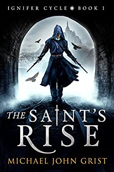 The Saint's Rise: An Epic Fantasy Adventure (Ignifer Cycle Book 1) by [Grist, Michael John]