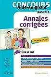 Concours Aide-soignant - Annales corrigées - IFAS 2017: Ecrit et Oral...