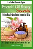 Essential Oil Beauty Secrets: Make Beauty Products at Home for Skin Care, Hair Care, Lip Care, Nail Care and Body Massage for Glowing, Radiant Skin and Shiny Hairs