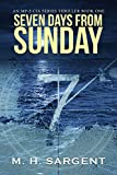 Seven Days From Sunday (MP-5 CIA, Book 1) by M.H. Sargent